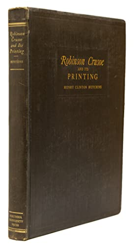 Robinson Crusoe and its Printing 1719-1731. A Bibliographical Study. With a Foreword by A. E. Newton