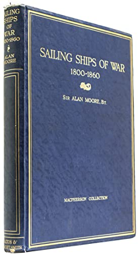 Sailing Ships of War 1800-1860 including the: Moore, Sir Alan
