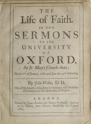 The Life of Faith. In Two Sermons to the University of Oxford, at St. Mary's Church there; On the...