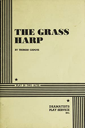 The Grass Harp. A Play in Two: Capote, Truman