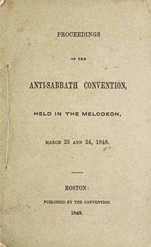 Proceedings of the Anti-Sabbath Convention, held at the Melodeon, March 23 and 24, 1848