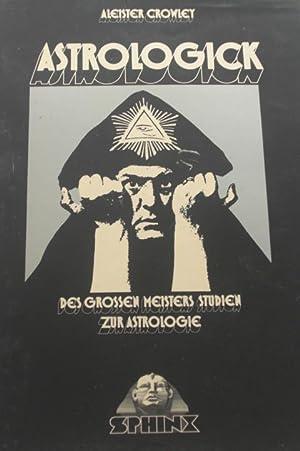 Astrologick - Des grossen Meisters Studien zur: Crowley, Aleister und