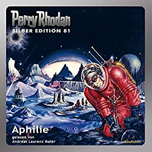 Perry Rhodan Silber Edition (MP3-CDs) 81 - Aphilie