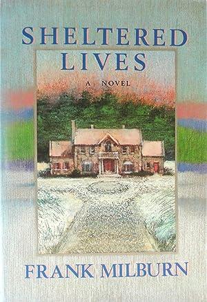 Sheltered Lives: A Novel: Milburn, Frank