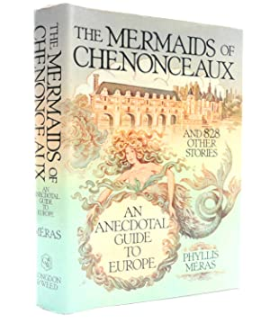 The Mermaids of Chenonceaux: And Eight Hundred Twenty Eight Other Stories: An Anecdotal Guide to ...