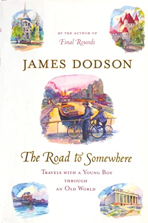 The Road to Somewhere : Travels with a Young Boy in an Old World