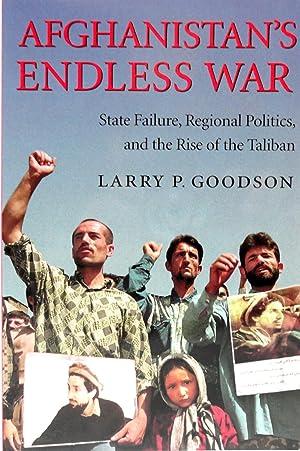 Afghanistan's Endless War: State Failure, Regional Politics,: Goodson, Larry P.