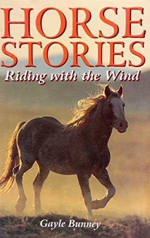 Horse Stories: Riding With The Wind: Bunney, Gayle