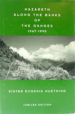 Nazareth Along the Banks of the Ganges, 1947-1990 - Jubilee Edition: Muething, Eugenia