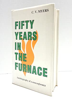 Fifty Years in the Furnace: Autobiography of a Nonconformist: Myers, C. V.