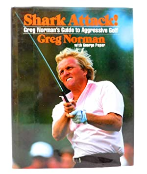 Shark Attack!: Greg Norman's Guide to Aggressive: Norman, Greg with