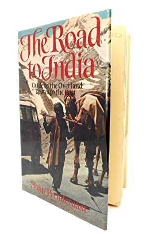The Road To India: Guide to the Overland Routes to the East