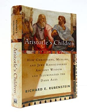Aristotle's Children: How Christians, Muslims, and Jews Rediscovered Ancient Wisdom and Illuminat...
