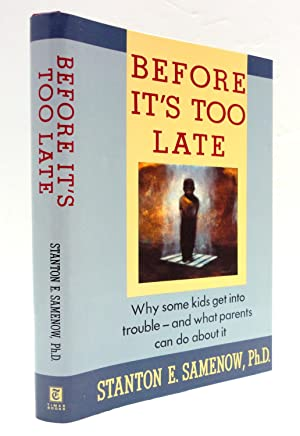 Before It's Too Late: Why Some Kids Get into Trouble-And What Parents Can Do About It: Samenow...
