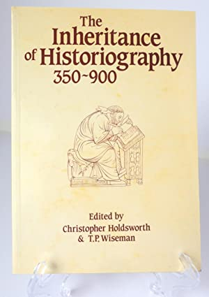 The Inheritance of Historiography 350-900 (Exeter Studies in History No. 12)