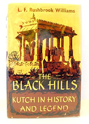 THE BLACK HILLS: KUTCH in History and Legend--A Study In Indian Local Loyalties