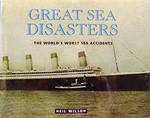 Great Sea Disasters : The World's Worst: Wilson, Neil C.