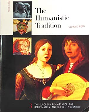 The Humanistic Tradition, Fourth Edition: Book 3: The European Renaissance, The Reformation, and ...