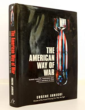 The American Way of War: Guided Missiles, Misguided Men, and a Republic in Peril