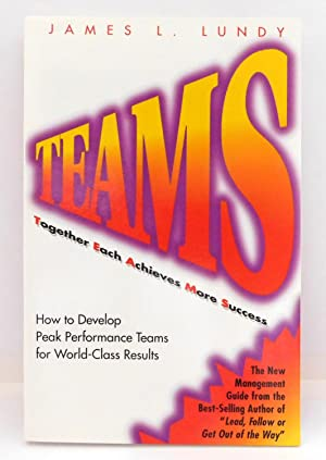 Teams: Together Each Achieves More Success : How to Develop Peak Performance Teams for World-Clas...
