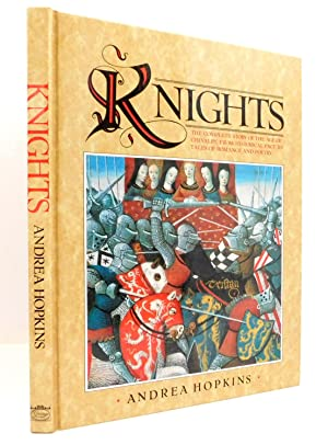 Knights: The Complete Story of the Age of Chivalry, from Historical Fact to Tales of Romance and ...