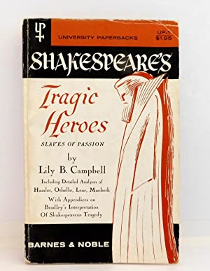 Shakespeare's Tragic Heroes: Slaves of Passion: Campbell, Lily B.