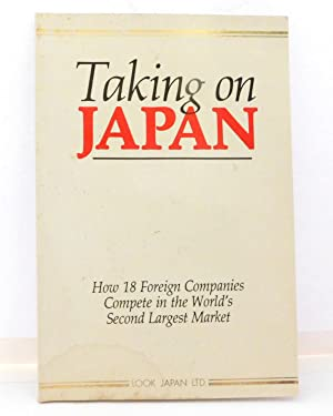 Taking On Japan: How 12 Foreign Companies Succeeded in the World's Second Largest Market