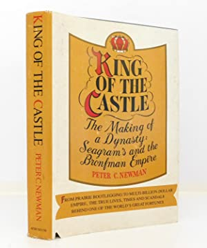 King of the Castle: The Making of a Dynasty: Seagram's and the Bronfman Empire