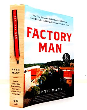 Factory Man: How One Furniture Maker Battled Offshoring, Stayed Local-and Helped Save An American...