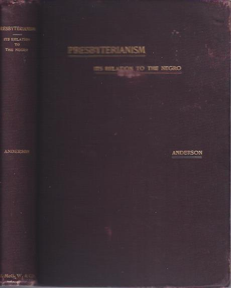 Presbyterianism. Its Relation to the Negro. Illustrated by the Berean Presbyterian Church, ...