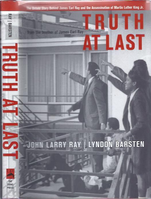 Truth At Last The Untold Story Behind James Earl Ray And The