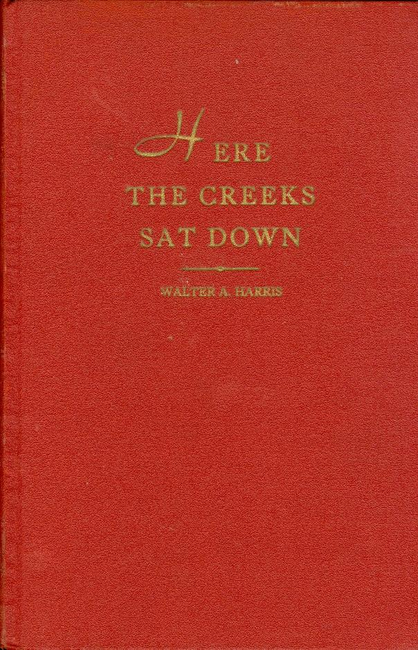 Here the Creeks Sat Down Harris, Walter A. Very Good Hardcover