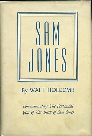 Sam Jones: Commemorating the Centennial Year of the Birth of Sam Jones: Holcomb, Walt