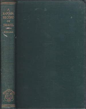 A Random Record of Travel During Fifty Years: Foulke, William Dudley