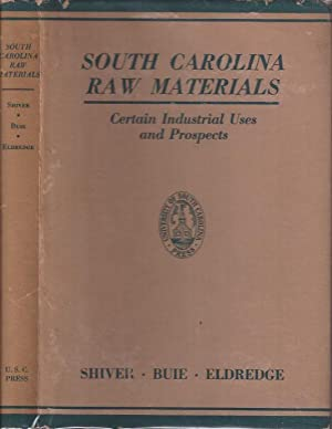 South Carolina Raw Materials: Certain Industrial Uses and Prospects: Shiver, H. E. , B. F. Buie and...