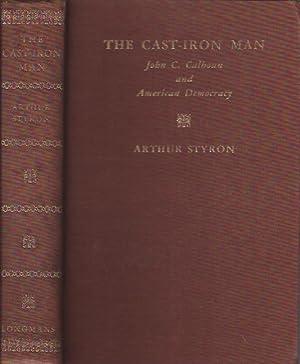 The Cast Iron Man: John C. Calhoun and American Democracy: Styron, Arthur