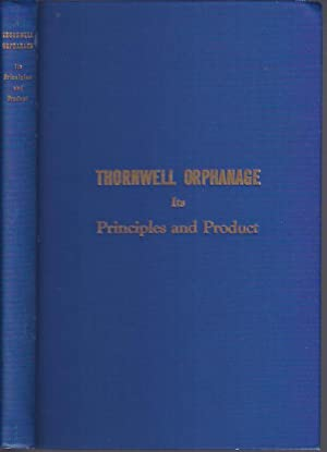 Thornwell Orphanage its Principles and Product: Celebrating the 100th Anniversary of the Birth of ...