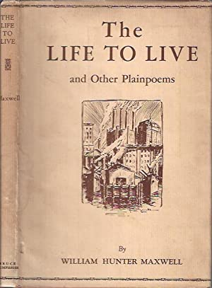 The Life to Live and Other Plainpoems: Maxwell, William Hunter
