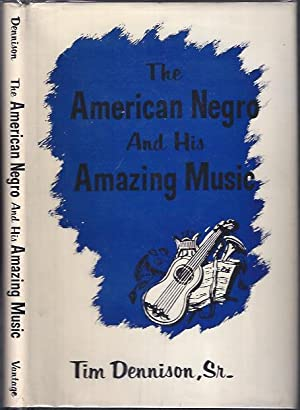 The American Negro and His Amazing Music: Dennison, Tim, Sr.