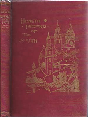 Health Resorts of the South : Containing Numerous Engravings Descriptive of the Most Desirable ...