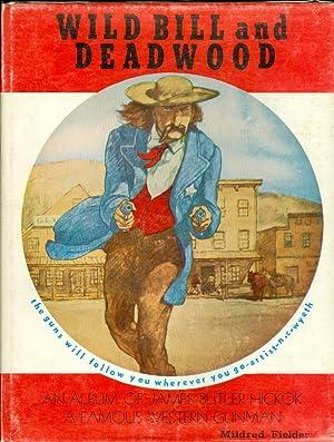 Wild Bill and Deadwood An Album of James Butler Hickok a Famous Western Gunman: Fielder, Mildred