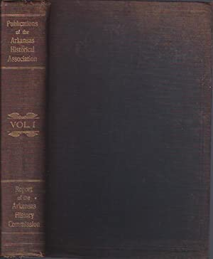 Publications of the Arkansas Historical Association, Vol. 1 Report of the Arkansas History ...