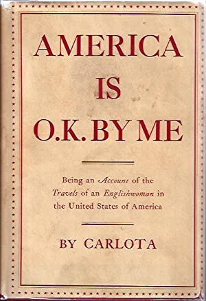 America is O. K. by Me Being an Account of the Travels of an Englishwoman in the United States: ...