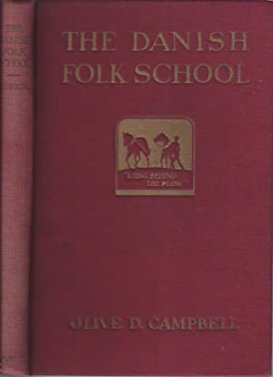 The Danish Folk School : its Influence in the Life of Denmark and the North: Campbell, Olive Dame