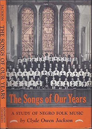 The Songs of Our Years : A Study of Negro Folk Music: Jackson, Clyde Owen