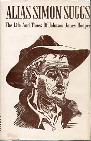 Alias Simon Suggs The Life and Times of Johnson Jones Hooper: Hoole, W. Stanley
