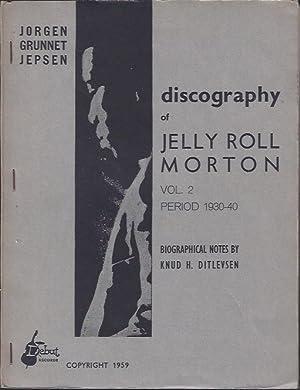 Discography of Jelly Roll Morton : Vol. 1, Period 1922-29; Vol. 2, Period 1930-40: Jepsen, Jorgen ...
