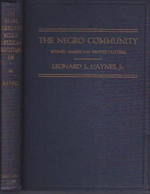 The Negro Community Within American Protestantism, 1619-1844: Haynes, Leonard L. , Jr.