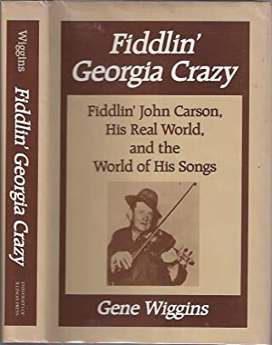 Fiddlin' Georgia Crazy : Fiddlin' John Carson, His Real World, and the World of His Songs...