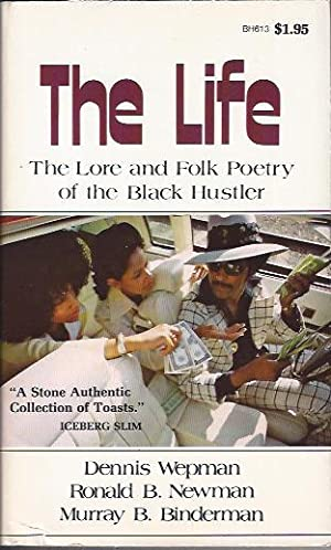 The Life : The Lore and Folk Poetry of the Black Hustler: Wepman, Dennis, Ronald B. Newman and ...